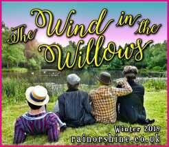 Rain Or Shine Theatre are proud to present their fast paced, comic retelling, of the classic tale Wind in the Willows!